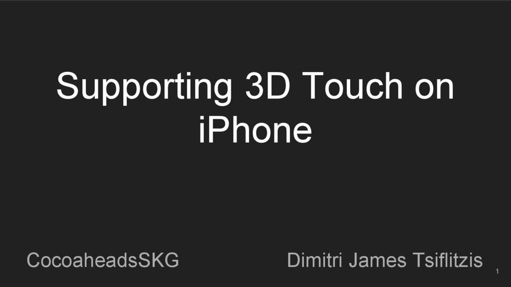 Supporting 3D Touch on iPhone CocoaheadsSKG Dim...