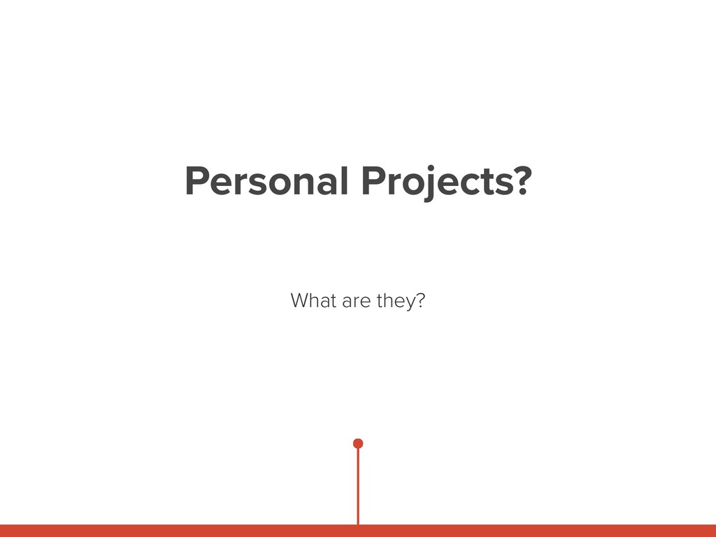 Personal Projects? What are they?