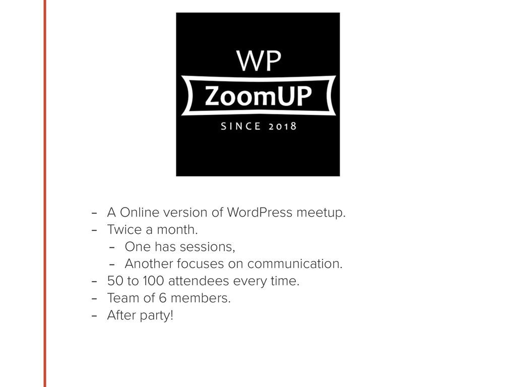 - A Online version of WordPress meetup. - Twice...