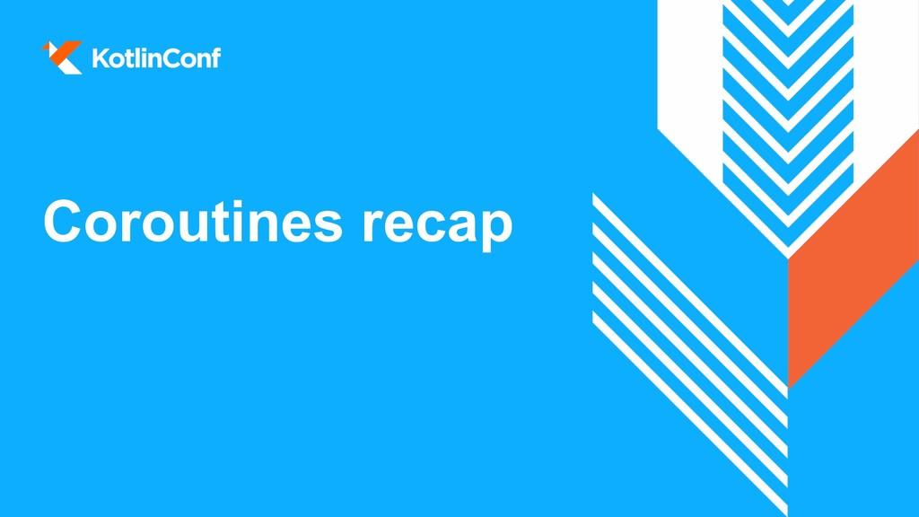 Coroutines recap