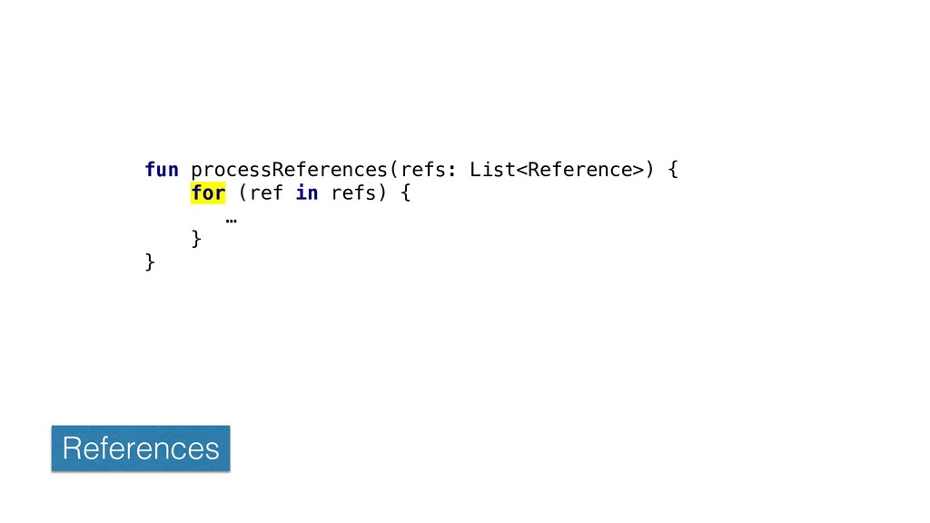 References fun processReferences(refs: List<Ref...