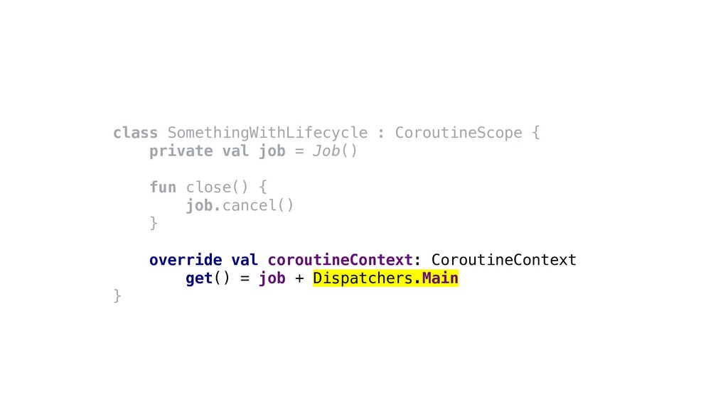 class SomethingWithLifecycle : CoroutineScope {...