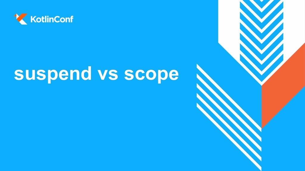 suspend vs scope
