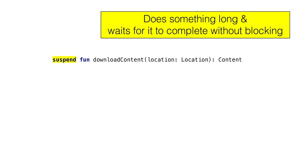 suspend fun downloadContent(location: Location)...