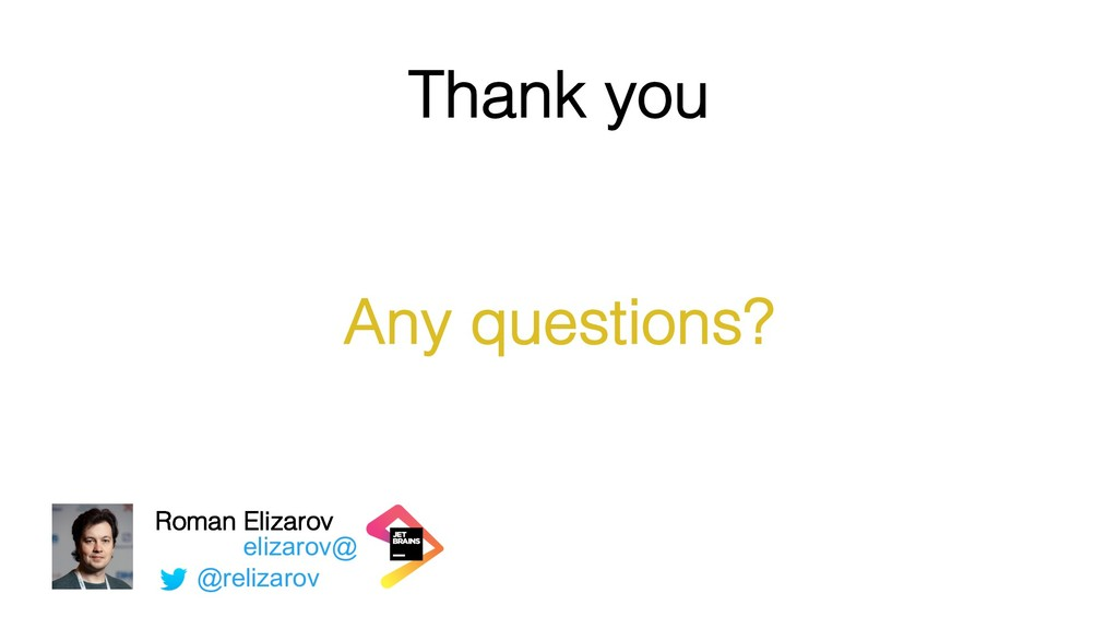 Thank you Any questions? elizarov@ Roman Elizar...