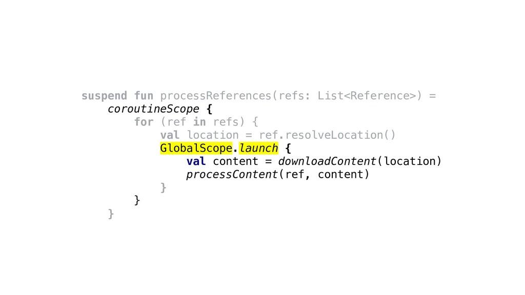 suspend fun processReferences(refs: List<Refere...