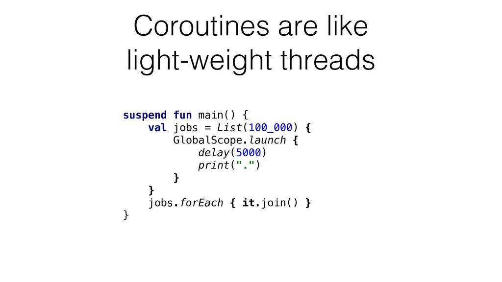 suspend fun main() { val jobs = List(100_000) {...