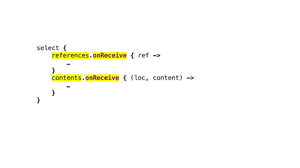 select { references.onReceive { ref -> … } cont...
