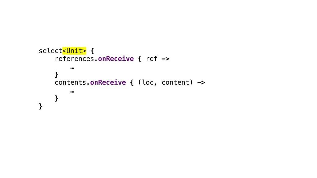 select<Unit> { references.onReceive { ref -> … ...