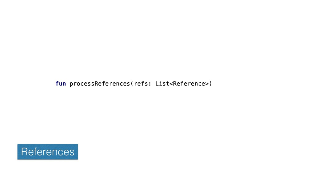fun processReferences(refs: List<Reference>) Re...