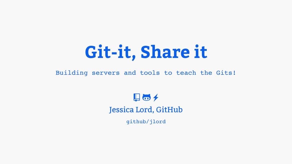 Git-it, Share it Building servers and tools to ...