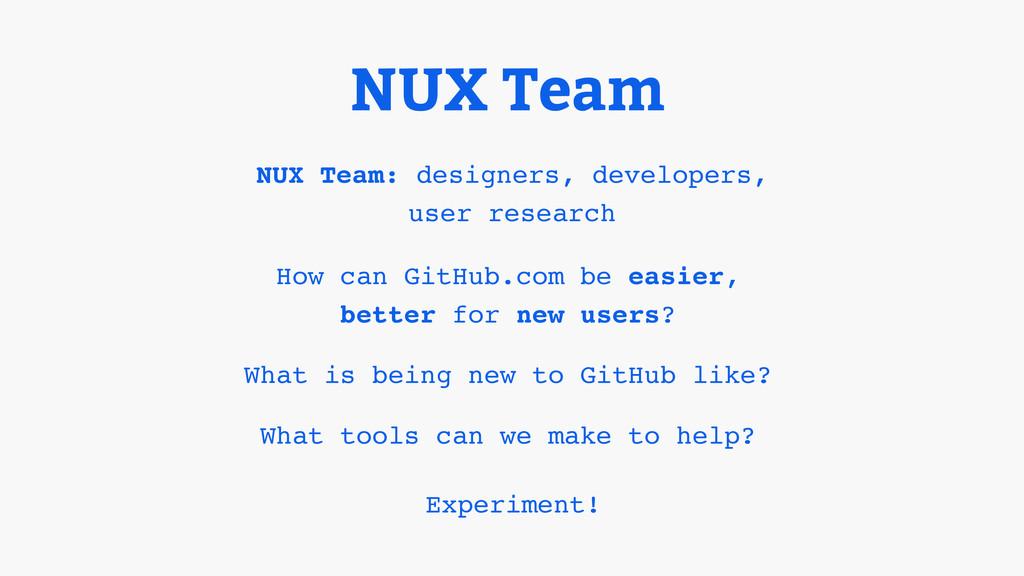 NUX Team NUX Team: designers, developers,! user...