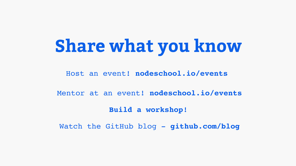Share what you know Host an event! nodeschool.i...