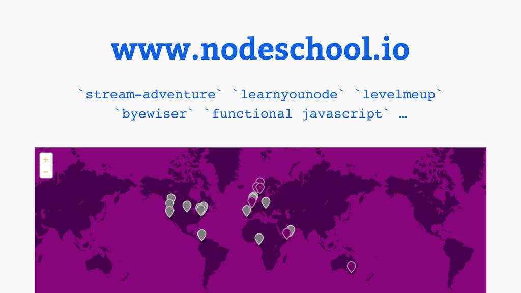 www.nodeschool.io `stream-adventure` `learnyoun...