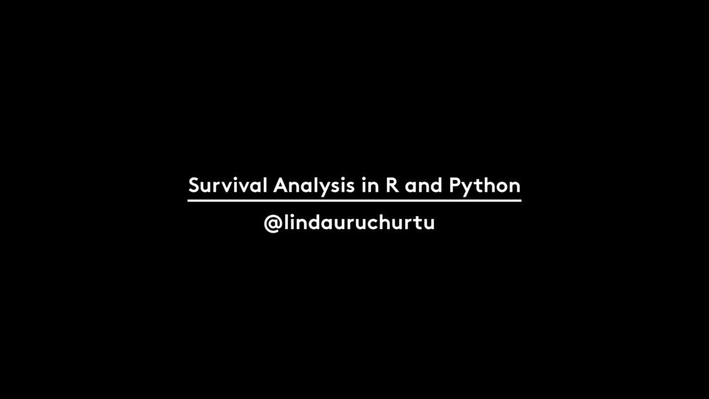 1 Survival Analysis in R and Python @lindauruch...