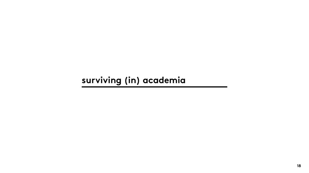 18 surviving (in) academia