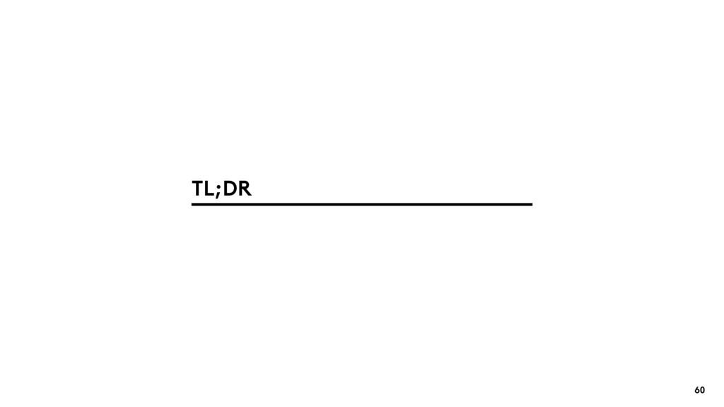 60 TL;DR