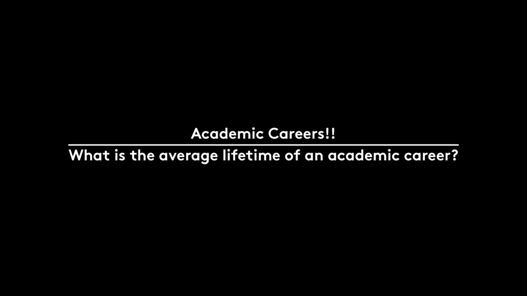 10 Academic Careers!! What is the average lifet...