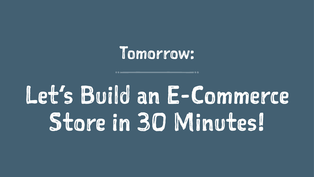 Tomorrow: Let's Build an E-Commerce Store in 30...