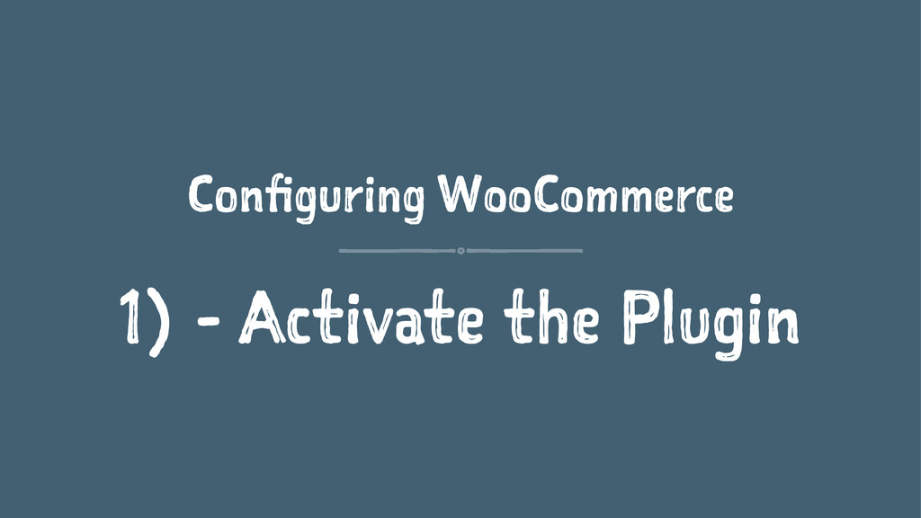 Configuring WooCommerce 1) - Activate the Plugin