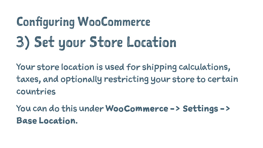 Configuring WooCommerce 3) Set your Store Locat...
