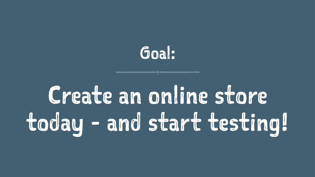 Goal: Create an online store today - and start ...