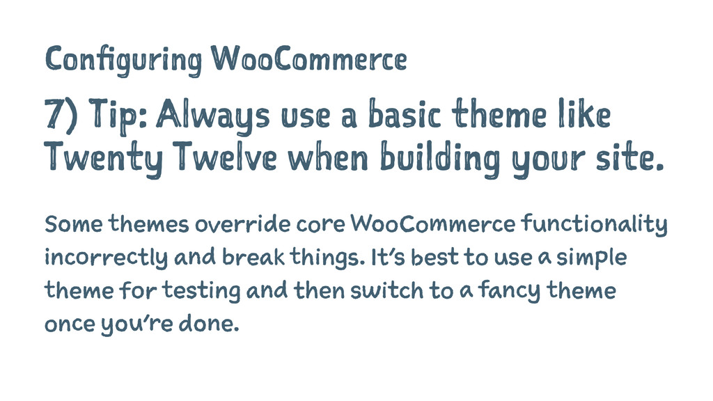 Configuring WooCommerce 7) Tip: Always use a ba...