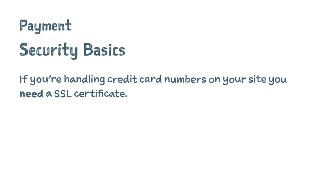 Payment Security Basics If you're handling cred...