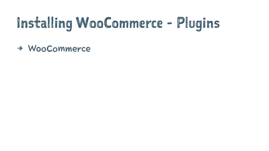 Installing WooCommerce - Plugins 4 WooCommerce