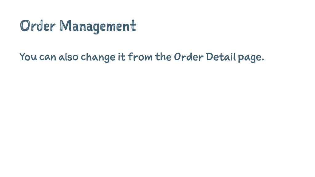 Order Management You can also change it from th...