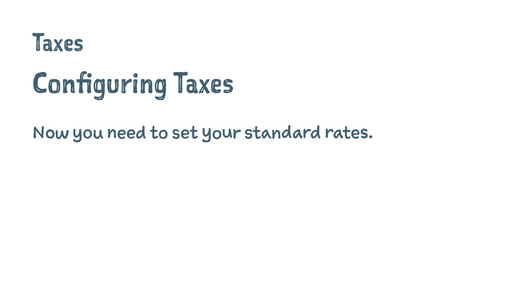 Taxes Configuring Taxes Now you need to set you...