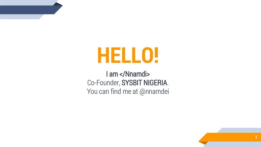 HELLO! I am </Nnamdi> Co-Founder, SYSBIT NIGERI...
