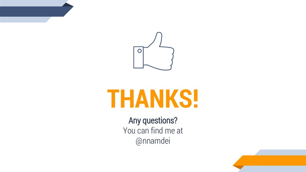 THANKS! Any questions? You can find me at @nnam...