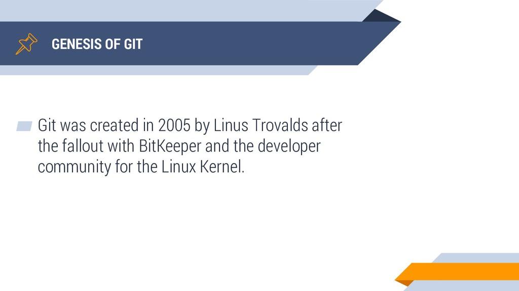 GENESIS OF GIT ▰ Git was created in 2005 by Lin...