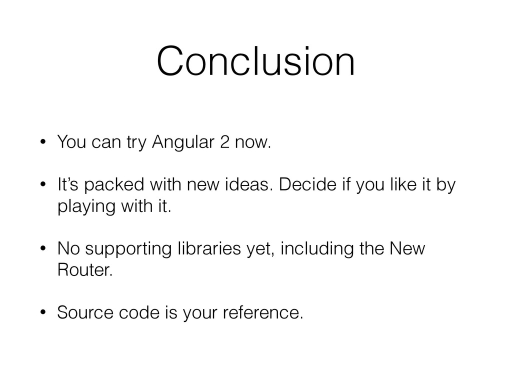 Conclusion • You can try Angular 2 now. • It's ...