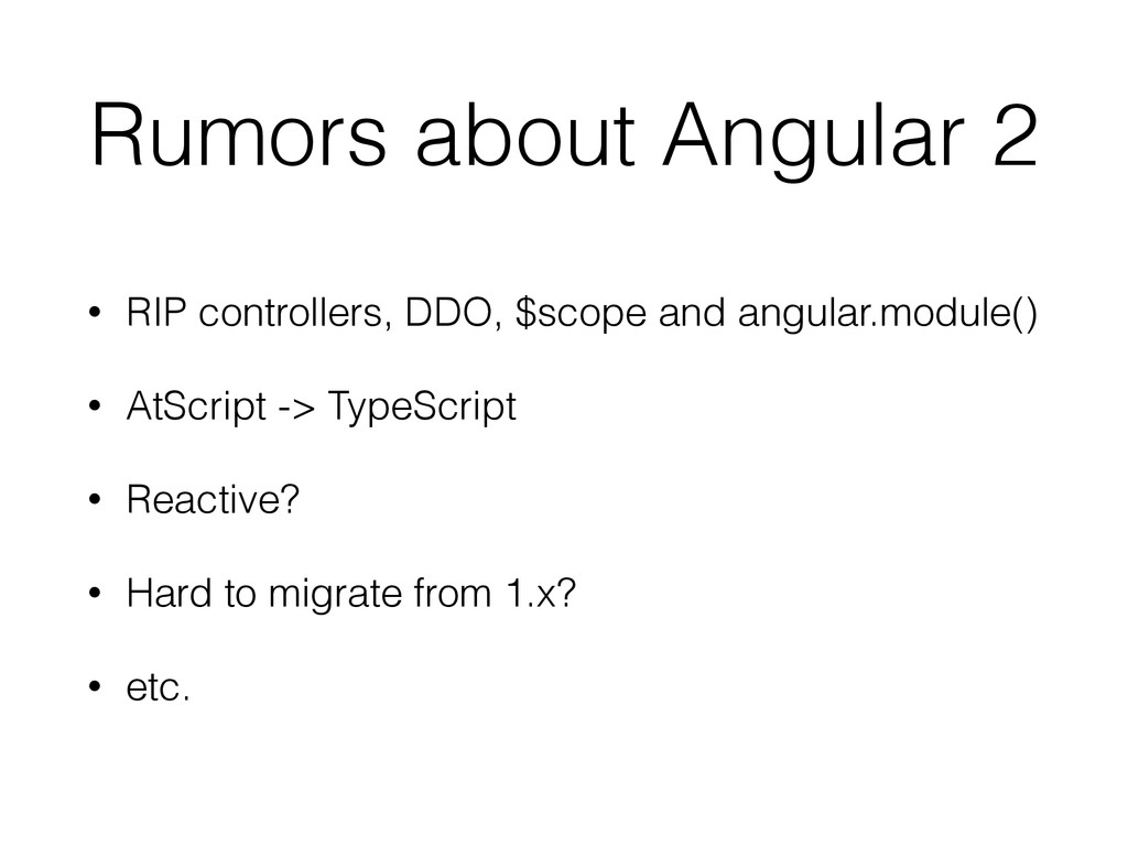 Rumors about Angular 2 • RIP controllers, DDO, ...