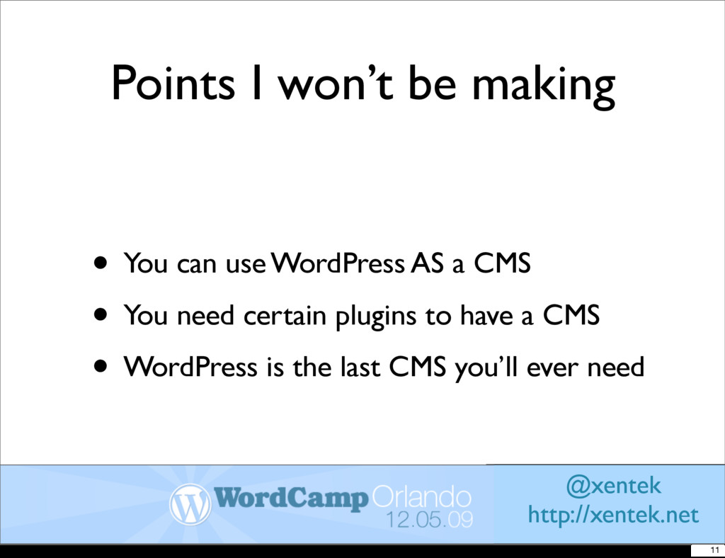 Points I won't be making • You can use WordPres...