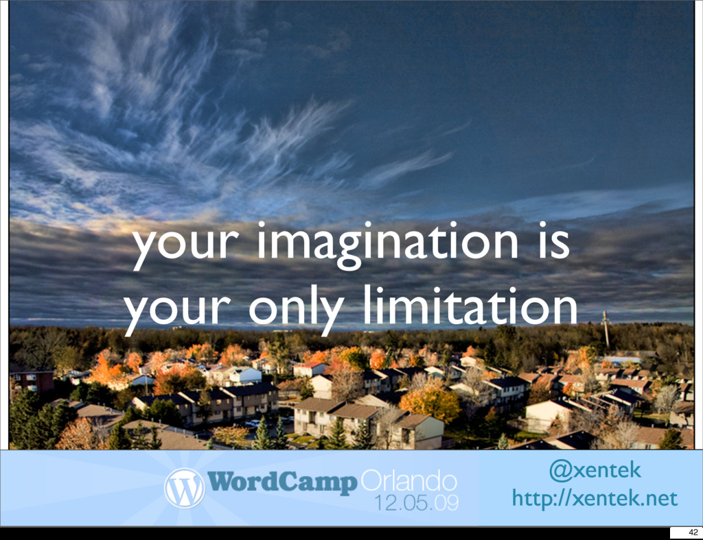 your imagination is your only limitation @xente...