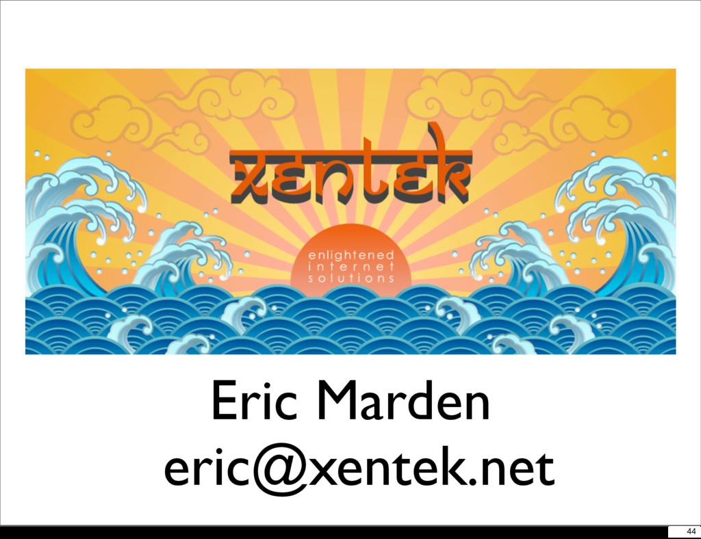 Eric Marden eric@xentek.net 44