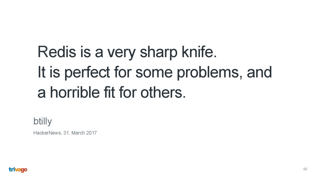 48 Redis is a very sharp knife. 