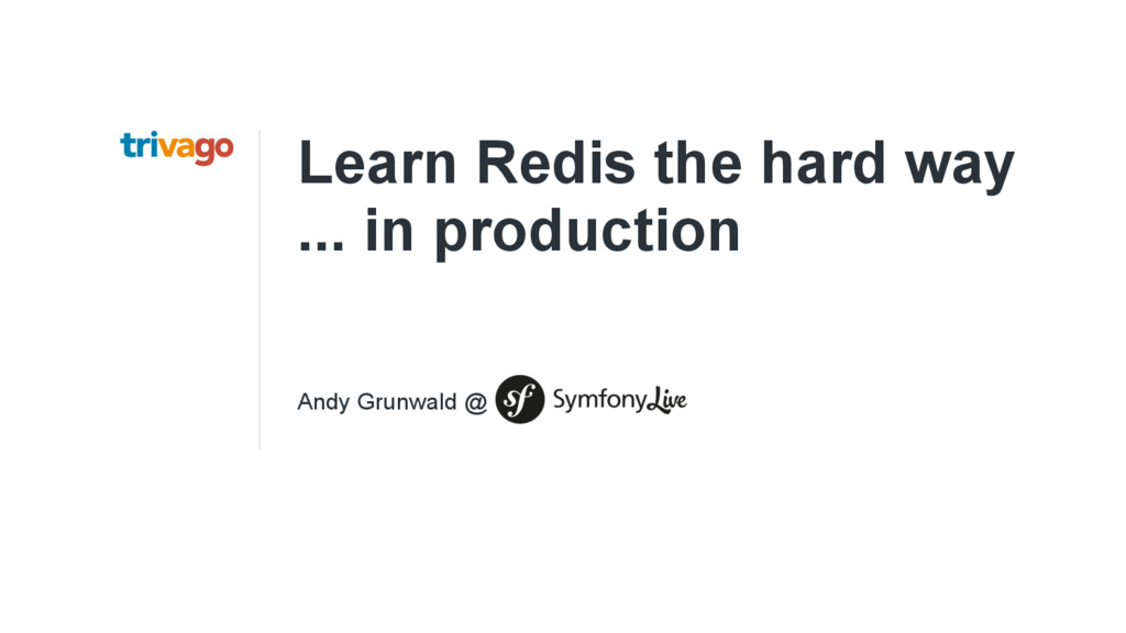 Learn Redis the hard way ... in production Andy...