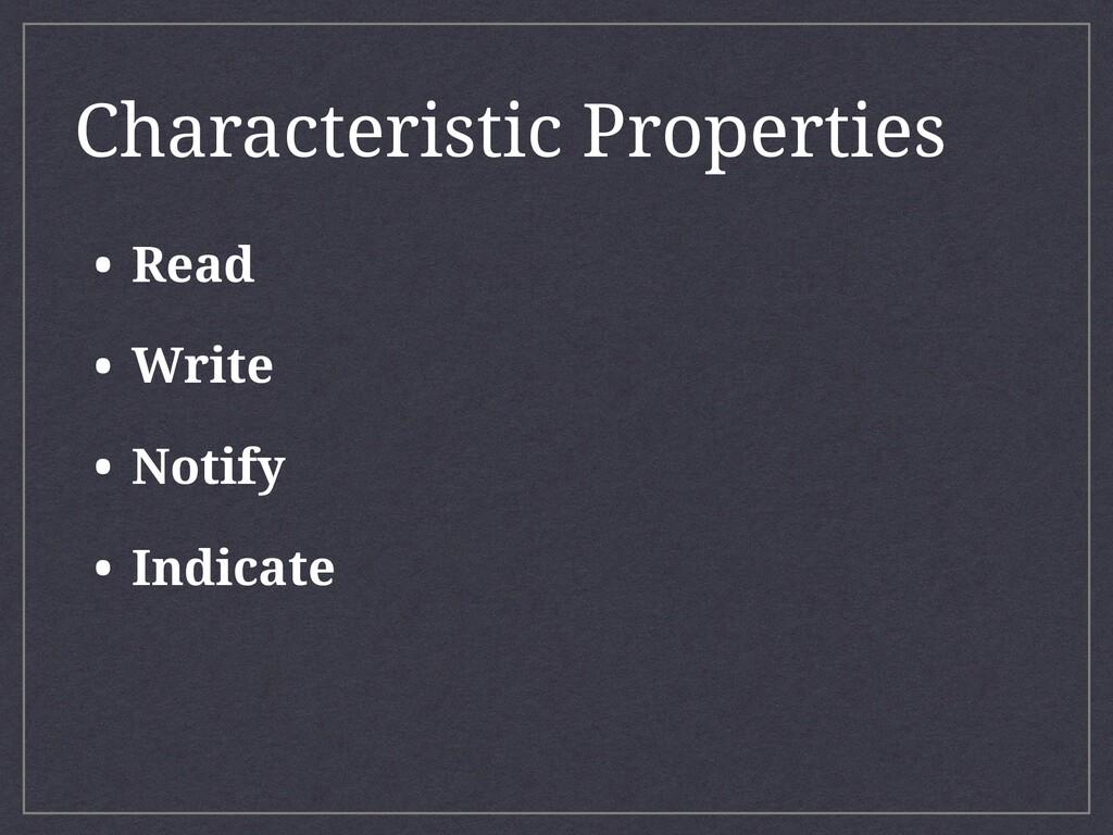 • Read • Write • Notify • Indicate Characterist...