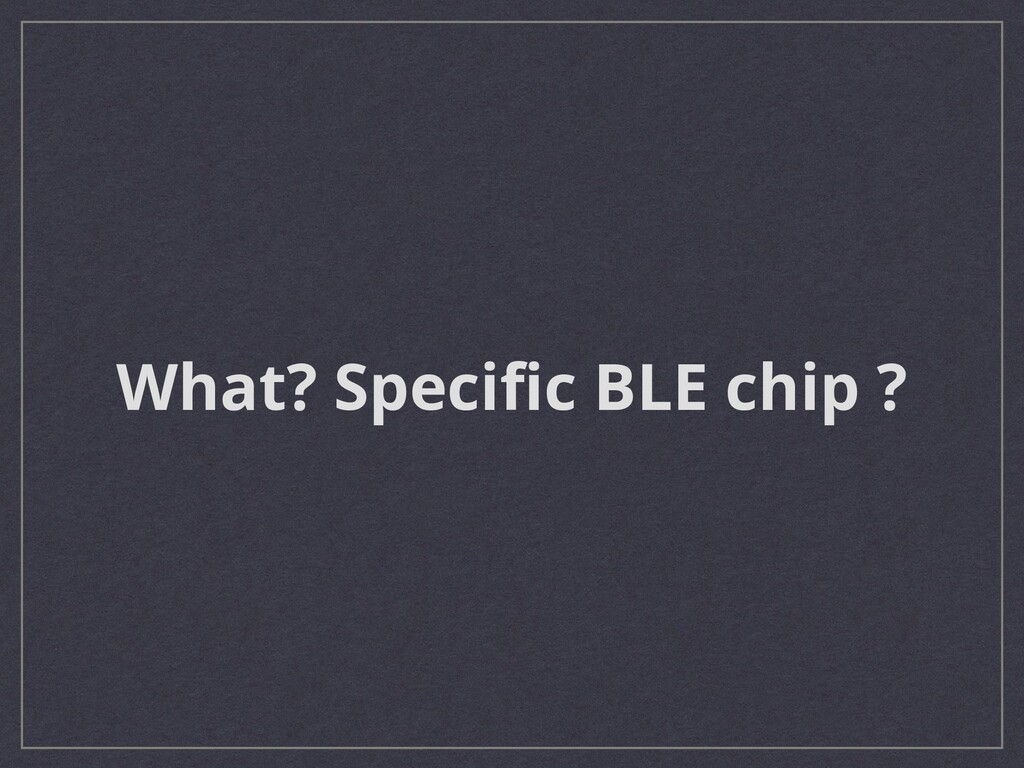 What? Specific BLE chip ?