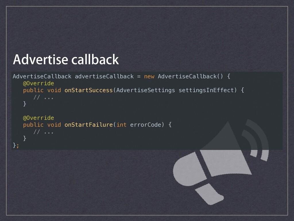 AdvertiseCallback advertiseCallback = new Adver...