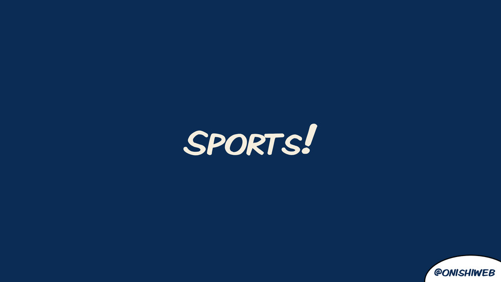 @onishiweb Sports!