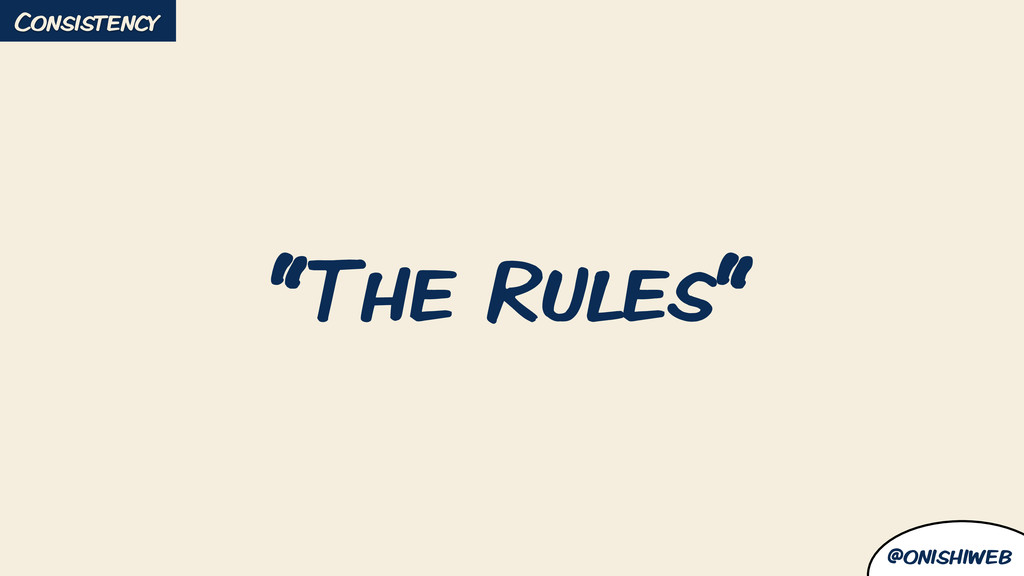 "@onishiweb ""The Rules"" Consistency"