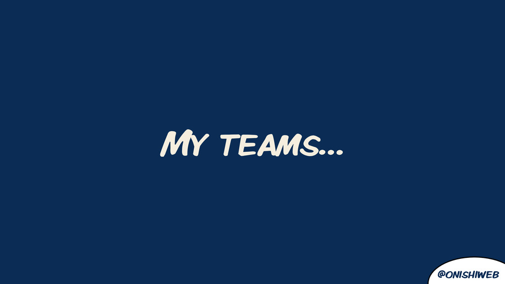 @onishiweb My teams…