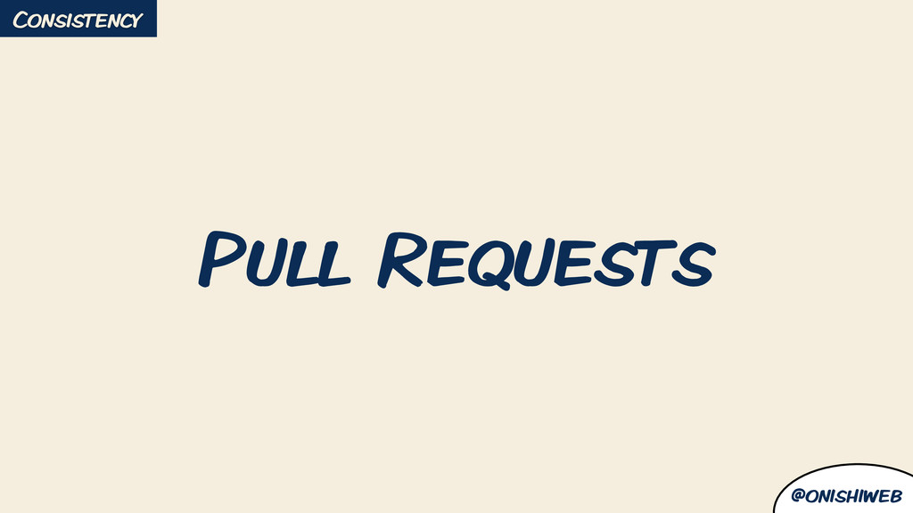 @onishiweb Pull Requests Consistency