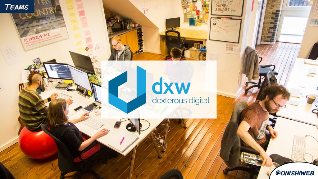 @onishiweb dxw Teams @onishiweb