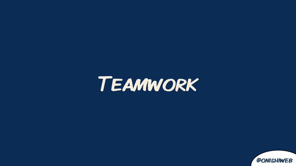 @onishiweb Teamwork